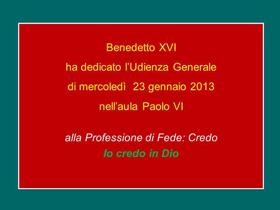 Benedetto XVI ha dedicato l'Udienza Generale di mercoledì 23 gennaio 2013 nell'aula Paolo VI alla Professione di Fede: Credo Io credo in Dio