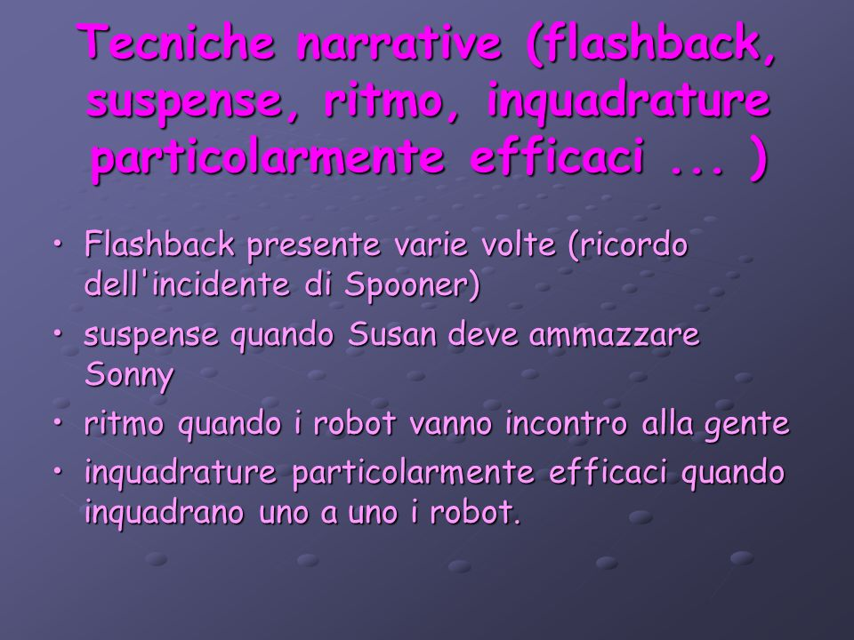 Tecniche narrative (flashback, suspense, ritmo, inquadrature particolarmente efficaci ... )