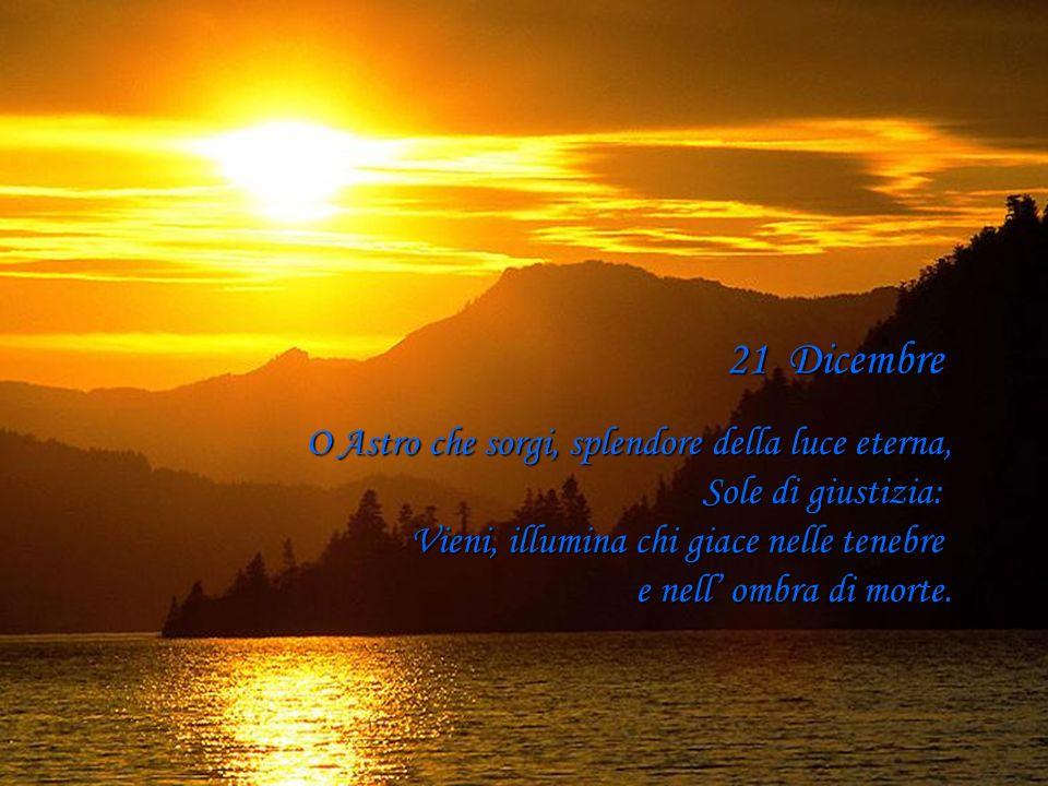 21 Dicembre O Astro che sorgi, splendore della luce eterna,