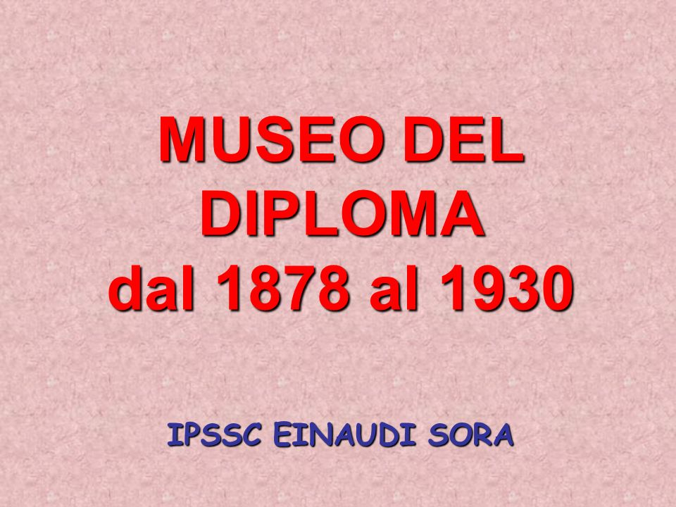 MUSEO DEL DIPLOMA dal 1878 al 1930