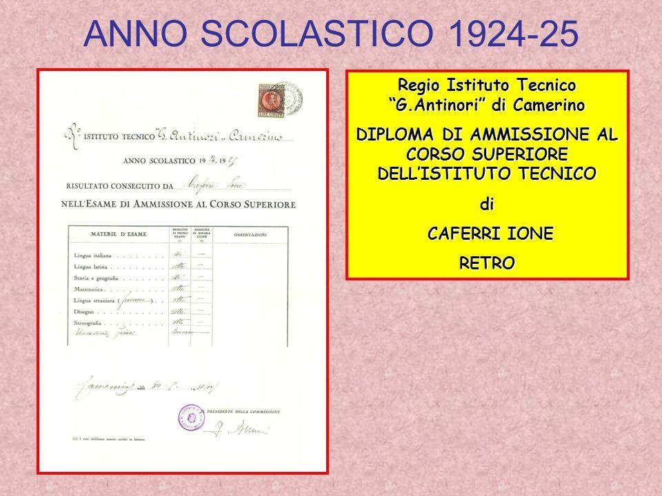 ANNO SCOLASTICO 1924-25 Regio Istituto Tecnico G.Antinori di Camerino. DIPLOMA DI AMMISSIONE AL CORSO SUPERIORE DELL'ISTITUTO TECNICO.