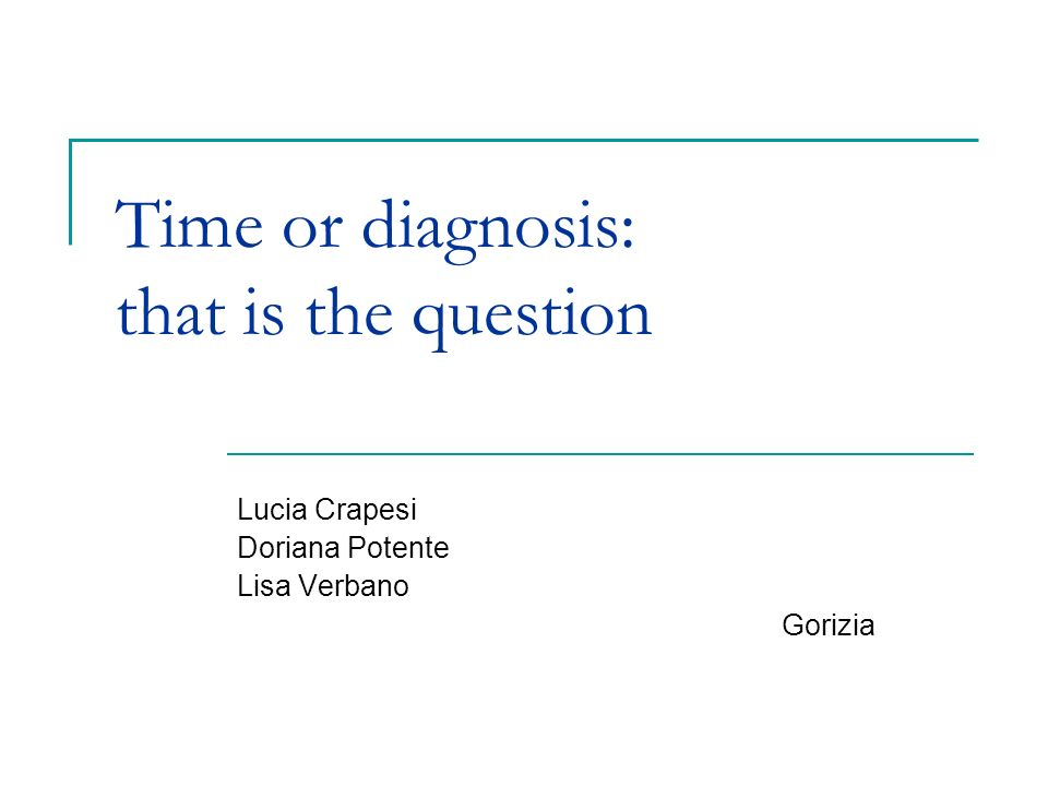 Time or diagnosis: that is the question
