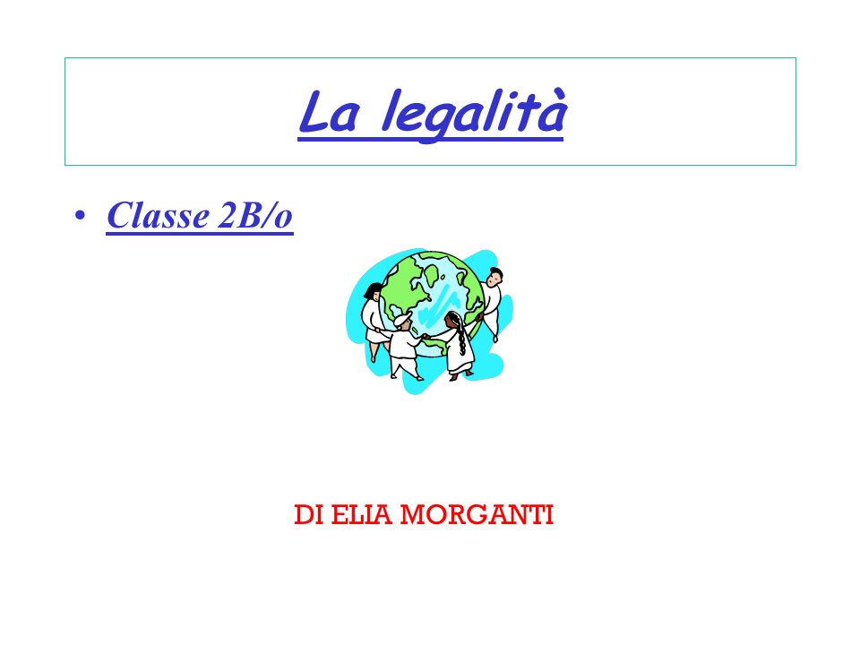 La legalità Classe 2B/o DI ELIA MORGANTI