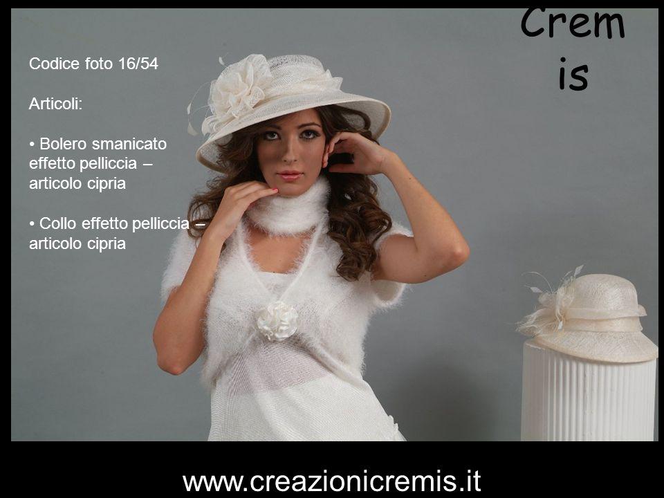 Cremis www.creazionicremis.it Codice foto 16/54 Articoli: