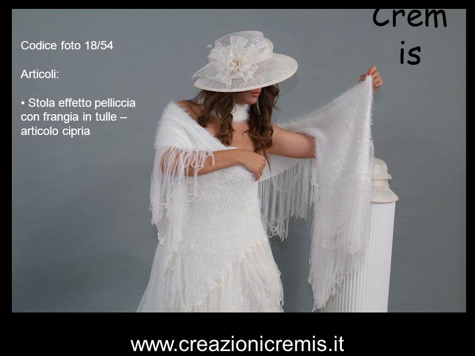 Cremis www.creazionicremis.it Codice foto 18/54 Articoli: