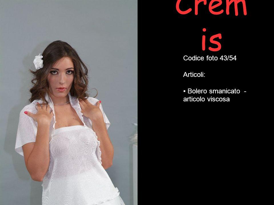 Cremis Codice foto 43/54 Articoli: Bolero smanicato - articolo viscosa