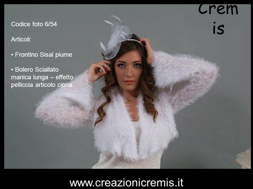 Cremis www.creazionicremis.it Codice foto 6/54 Articoli: