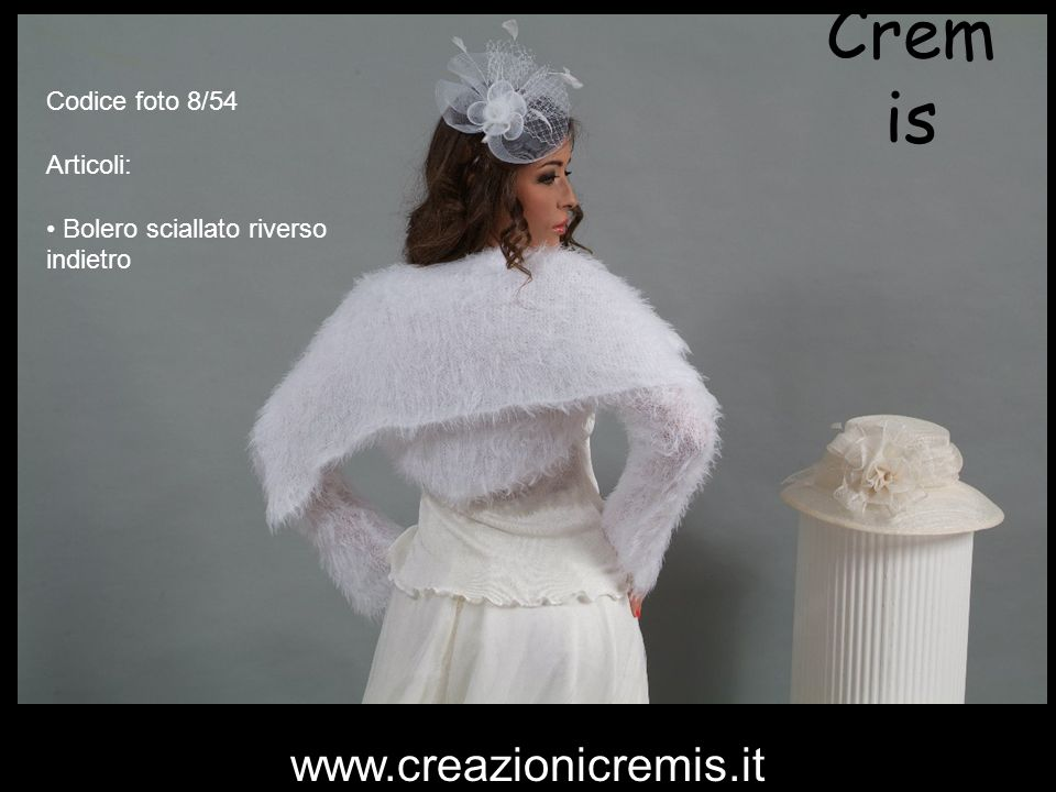 Cremis www.creazionicremis.it Codice foto 8/54 Articoli: