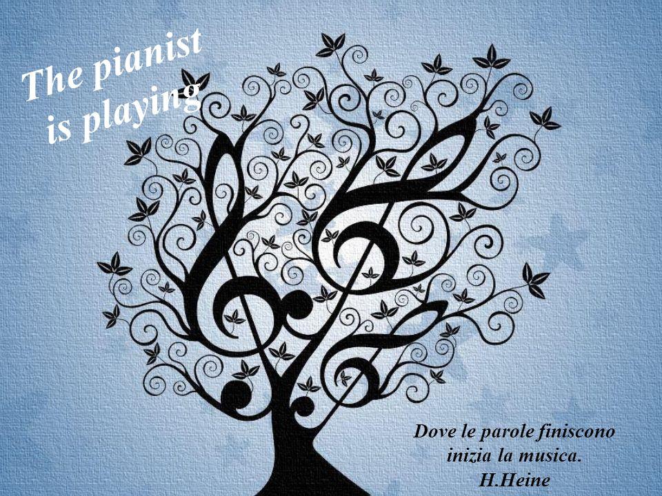 Dove le parole finiscono inizia la musica. H.Heine