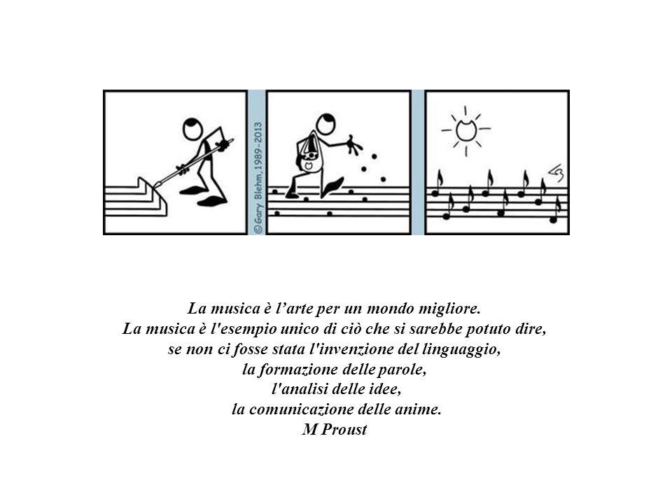 La musica è l'arte per un mondo migliore.