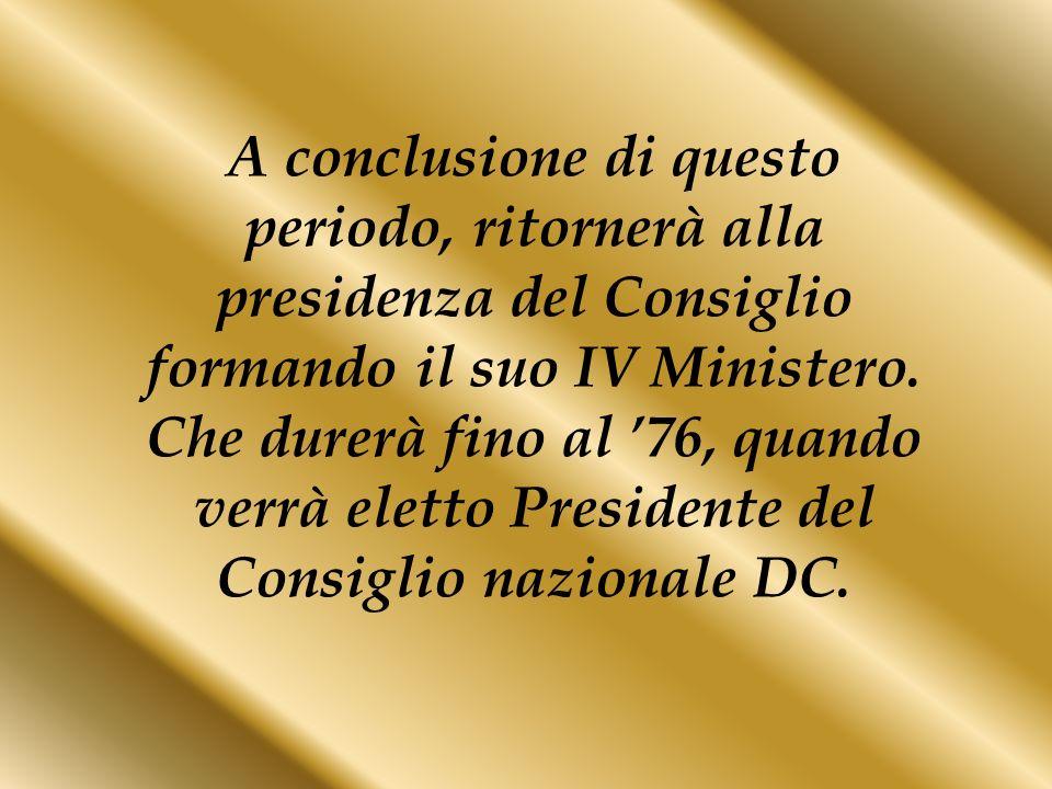 A conclusione di questo periodo, ritornerà alla presidenza del Consiglio formando il suo IV Ministero.