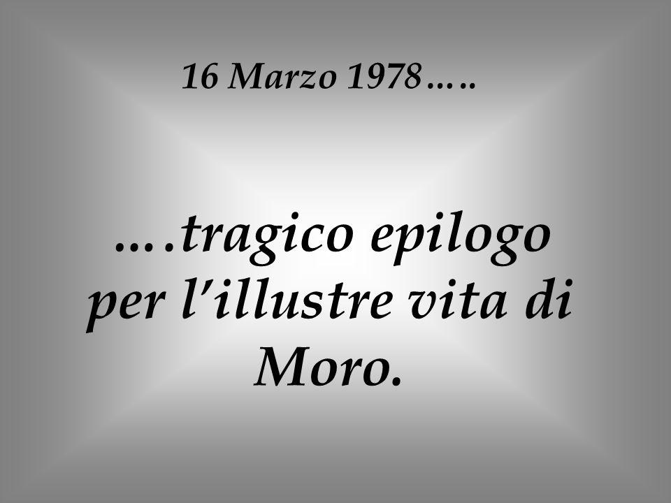 ….tragico epilogo per l'illustre vita di Moro.