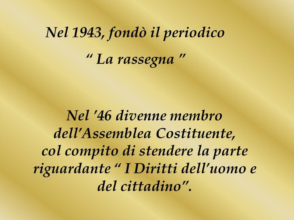 Nel '46 divenne membro dell'Assemblea Costituente,