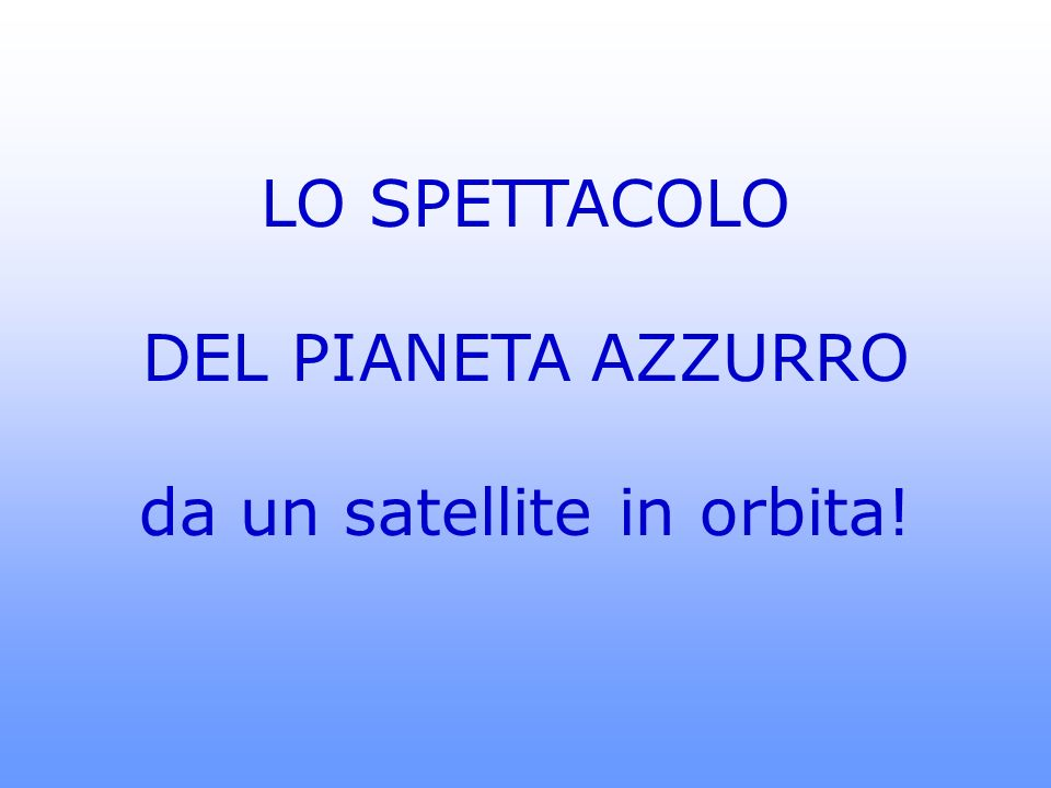 da un satellite in orbita!