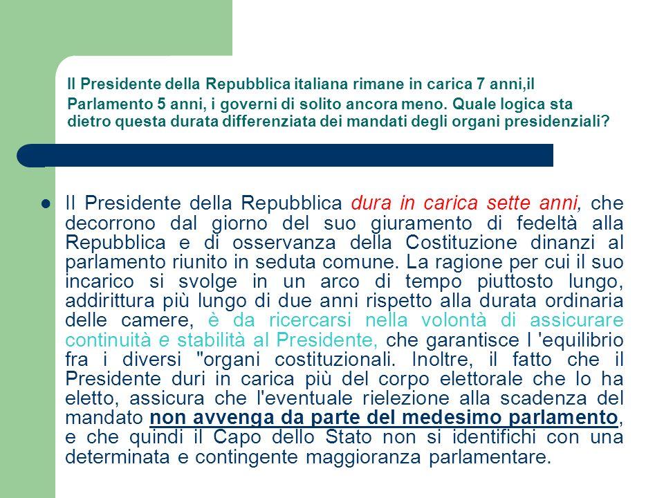 Il Presidente della Repubblica italiana rimane in carica 7 anni,il Parlamento 5 anni, i governi di solito ancora meno. Quale logica sta dietro questa durata differenziata dei mandati degli organi presidenziali