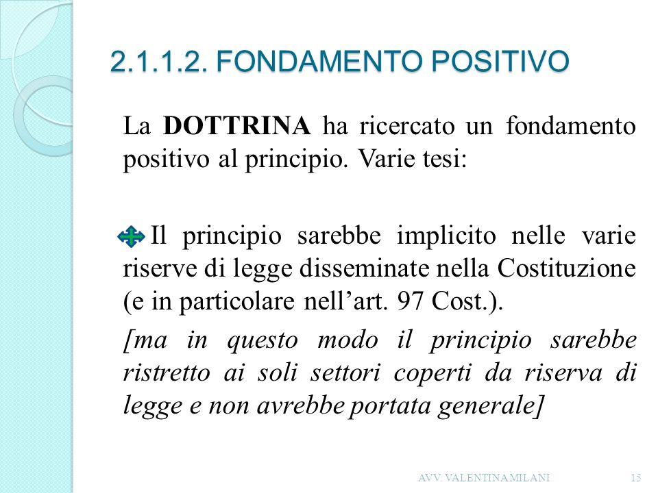 2.1.1.2. FONDAMENTO POSITIVO La DOTTRINA ha ricercato un fondamento positivo al principio. Varie tesi: