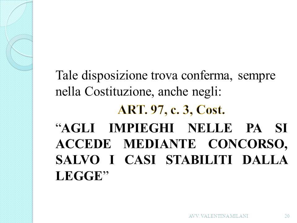 Tale disposizione trova conferma, sempre nella Costituzione, anche negli: ART. 97, c. 3, Cost. AGLI IMPIEGHI NELLE PA SI ACCEDE MEDIANTE CONCORSO, SALVO I CASI STABILITI DALLA LEGGE