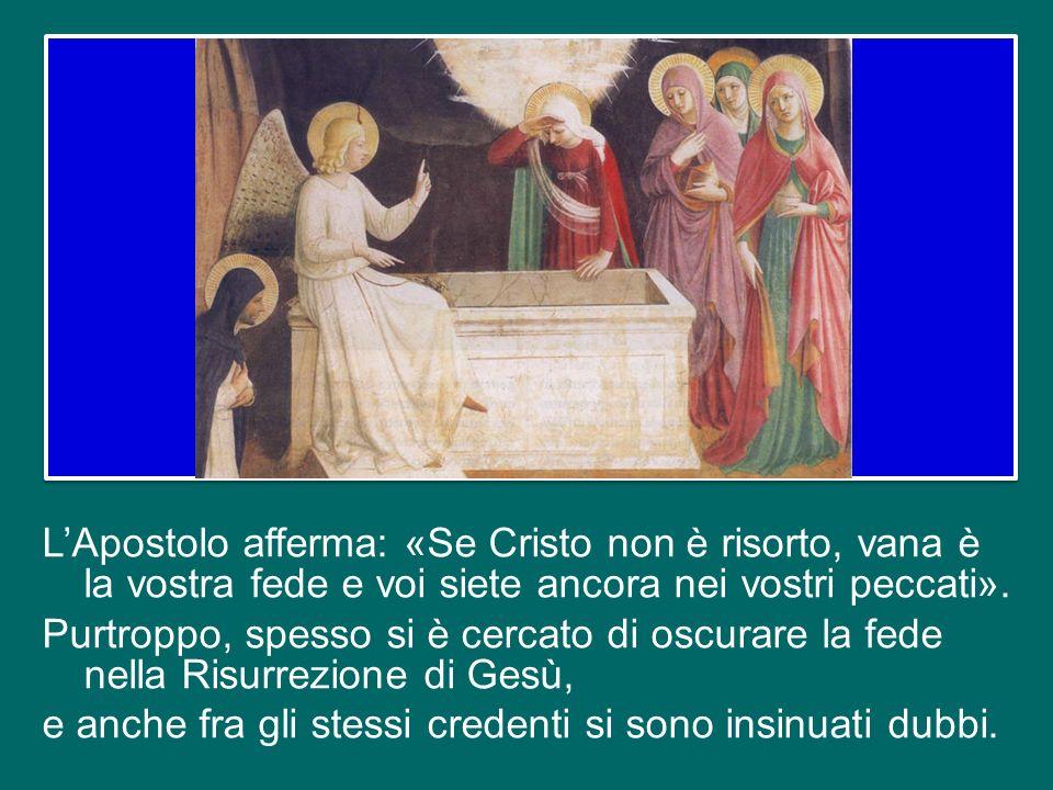 L'Apostolo afferma: «Se Cristo non è risorto, vana è la vostra fede e voi siete ancora nei vostri peccati».