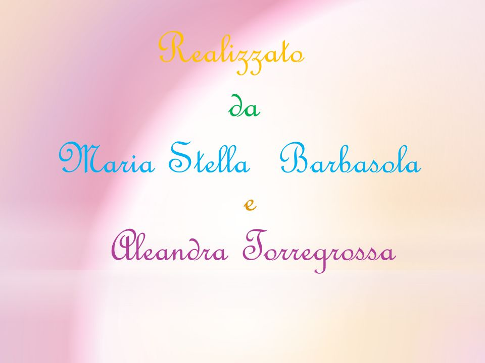 Realizzato da Maria Stella Barbasola e Aleandra Torregrossa