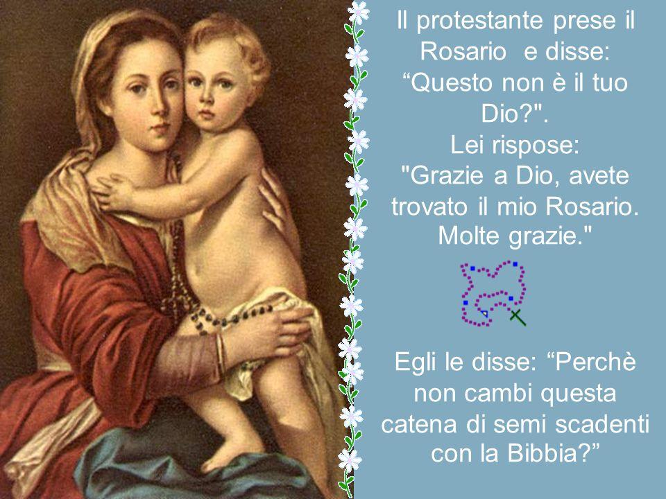 Il protestante prese il Rosario e disse: Questo non è il tuo Dio.