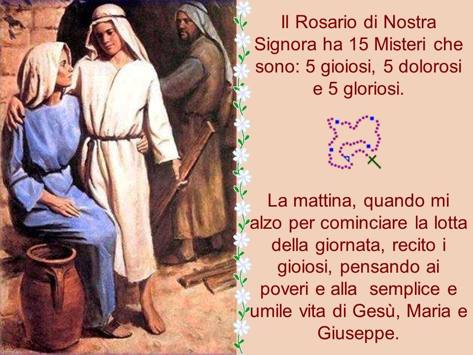 Il Rosario di Nostra Signora ha 15 Misteri che sono: 5 gioiosi, 5 dolorosi e 5 gloriosi.