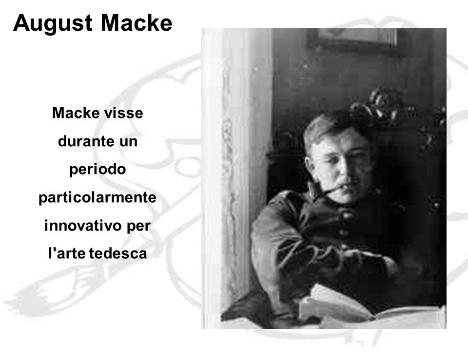 August Macke Macke visse durante un periodo particolarmente innovativo per l arte tedesca