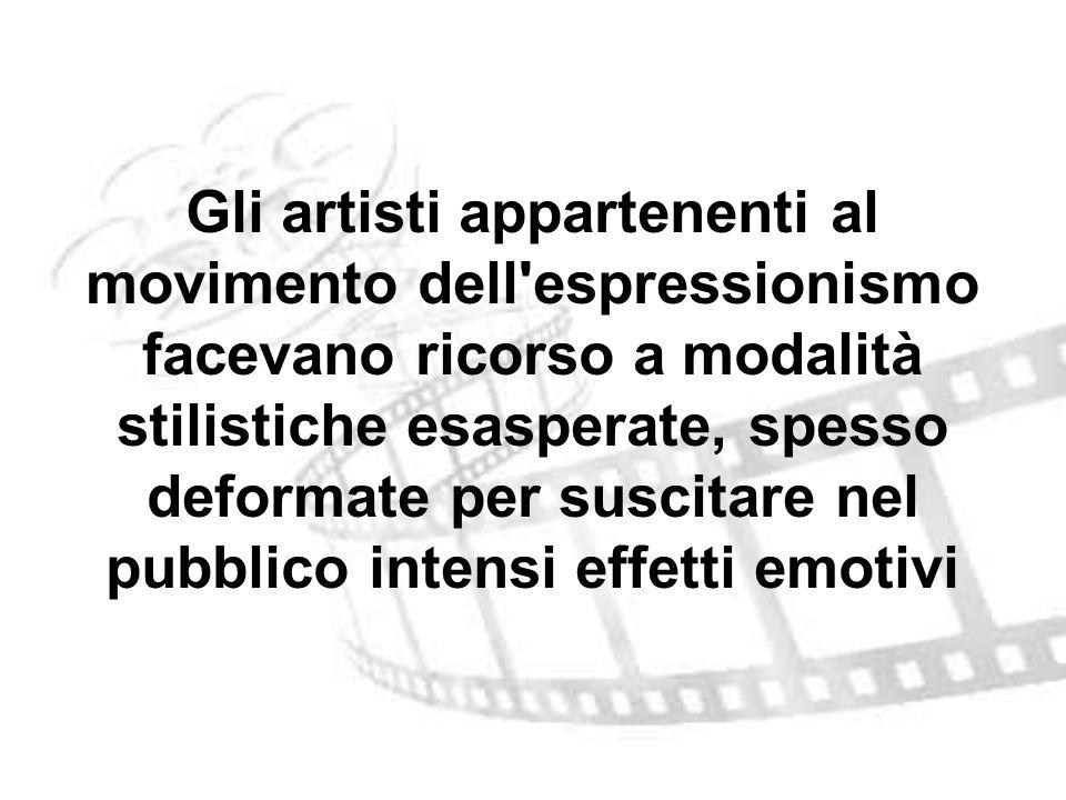 Gli artisti appartenenti al movimento dell espressionismo facevano ricorso a modalità stilistiche esasperate, spesso deformate per suscitare nel pubblico intensi effetti emotivi
