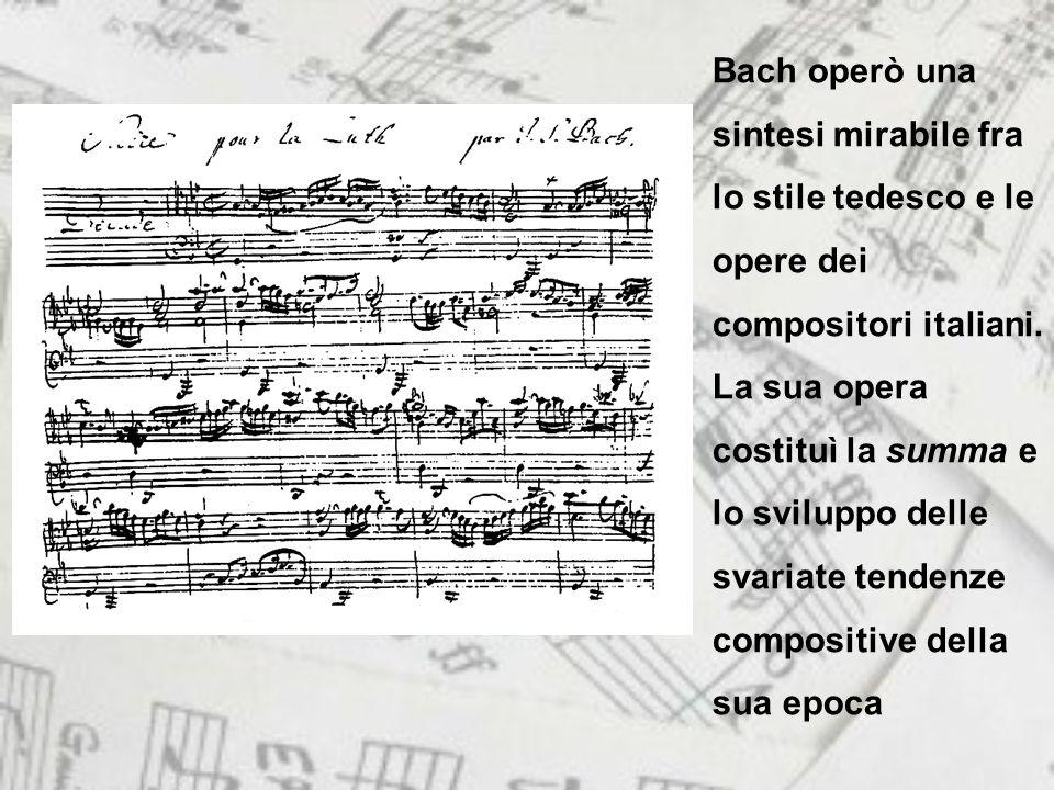 Bach operò una sintesi mirabile fra lo stile tedesco e le opere dei compositori italiani.