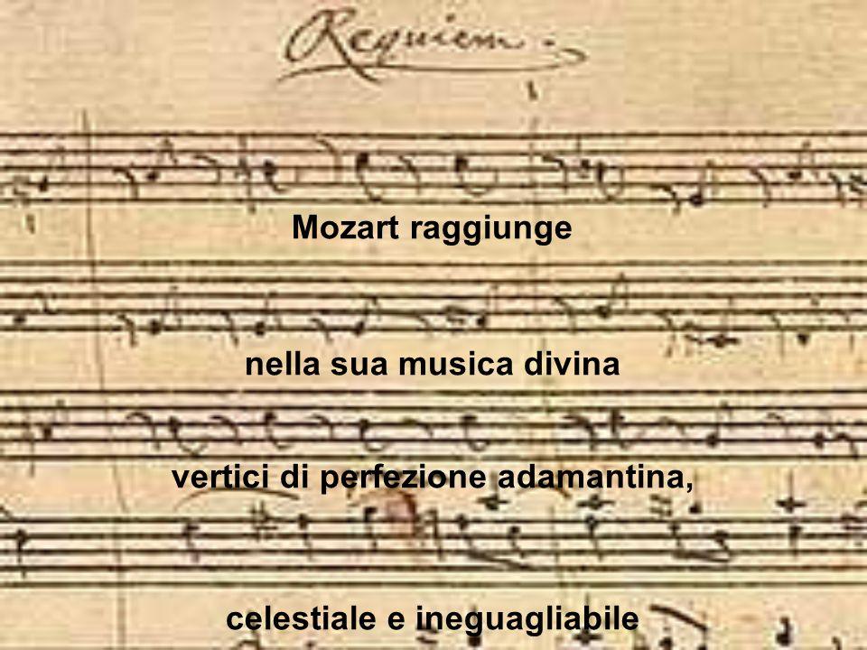 nella sua musica divina vertici di perfezione adamantina,