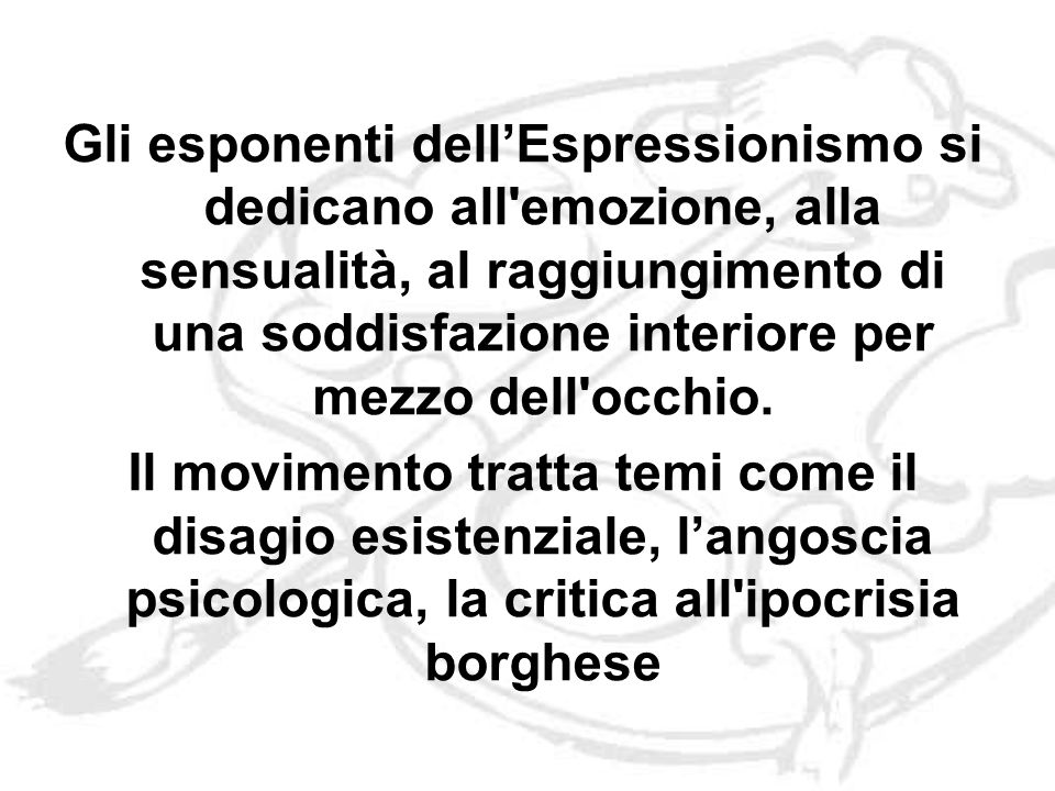 Gli esponenti dell'Espressionismo si dedicano all emozione, alla sensualità, al raggiungimento di una soddisfazione interiore per mezzo dell occhio.