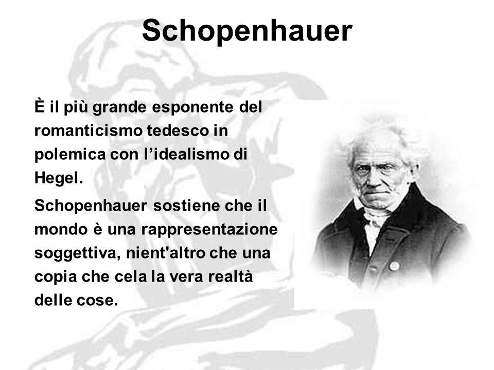 Schopenhauer È il più grande esponente del romanticismo tedesco in polemica con l'idealismo di Hegel.