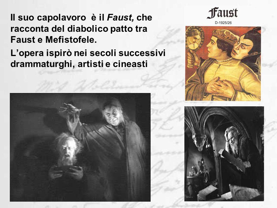 Il suo capolavoro è il Faust, che racconta del diabolico patto tra Faust e Mefistofele.