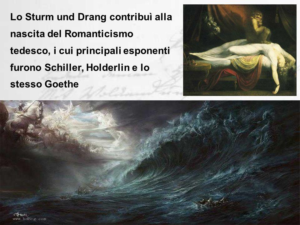 Lo Sturm und Drang contribuì alla nascita del Romanticismo tedesco, i cui principali esponenti furono Schiller, Holderlin e lo stesso Goethe