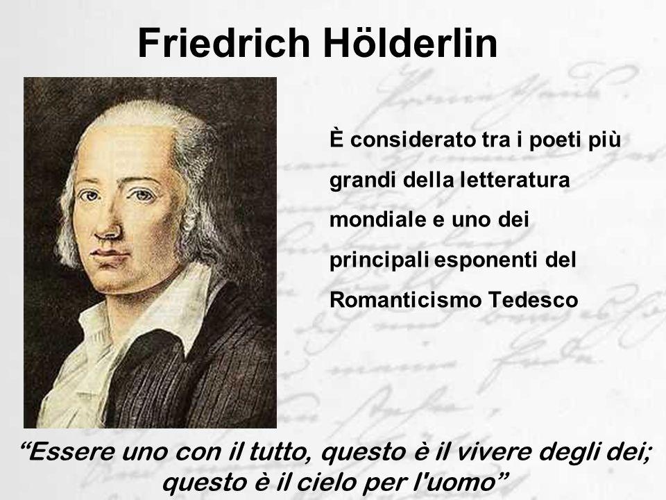 Friedrich Hölderlin È considerato tra i poeti più grandi della letteratura mondiale e uno dei principali esponenti del Romanticismo Tedesco.