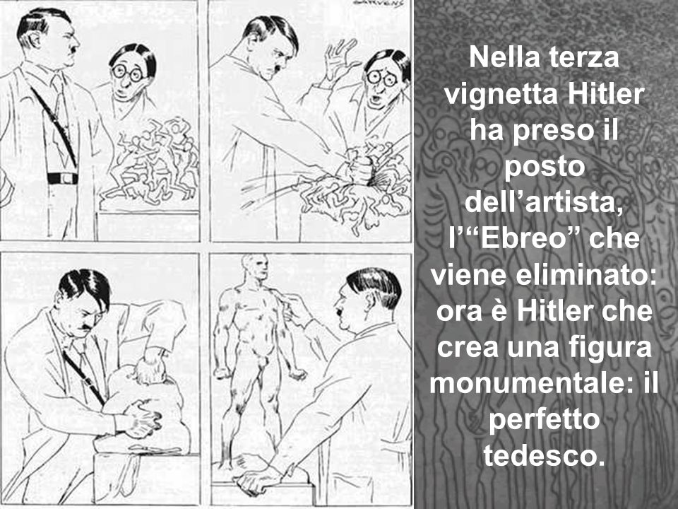 Nella terza vignetta Hitler ha preso il posto dell'artista, l' Ebreo che viene eliminato: ora è Hitler che crea una figura monumentale: il perfetto tedesco.
