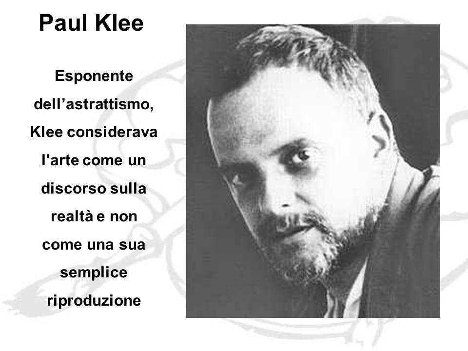 Paul Klee Esponente dell'astrattismo, Klee considerava l arte come un discorso sulla realtà e non come una sua semplice riproduzione.