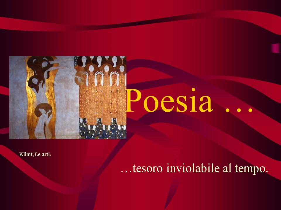 Poesia … …tesoro inviolabile al tempo. Klimt, Le arti.