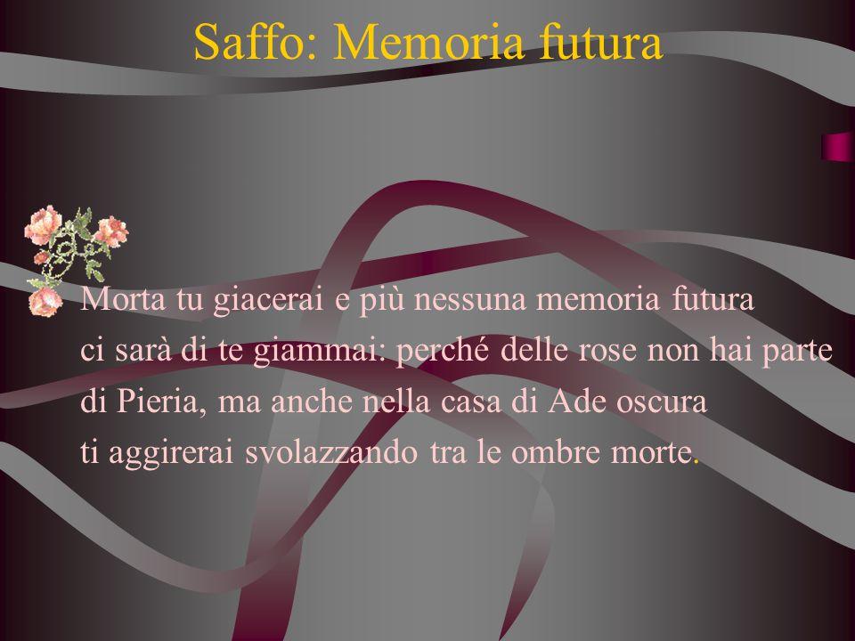 Saffo: Memoria futura Morta tu giacerai e più nessuna memoria futura
