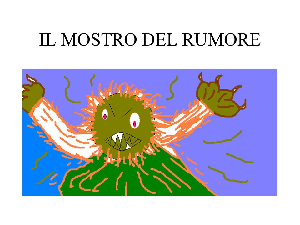 IL MOSTRO DEL RUMORE ISTITUTO COMPRENSIVO PAROLARI