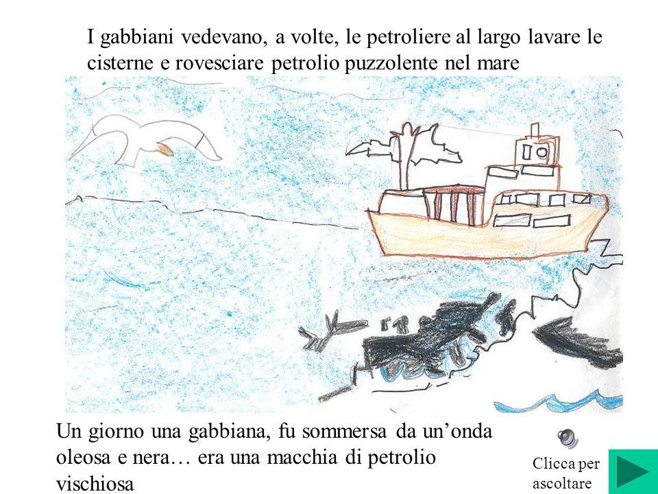 I gabbiani vedevano, a volte, le petroliere al largo lavare le cisterne e rovesciare petrolio puzzolente nel mare