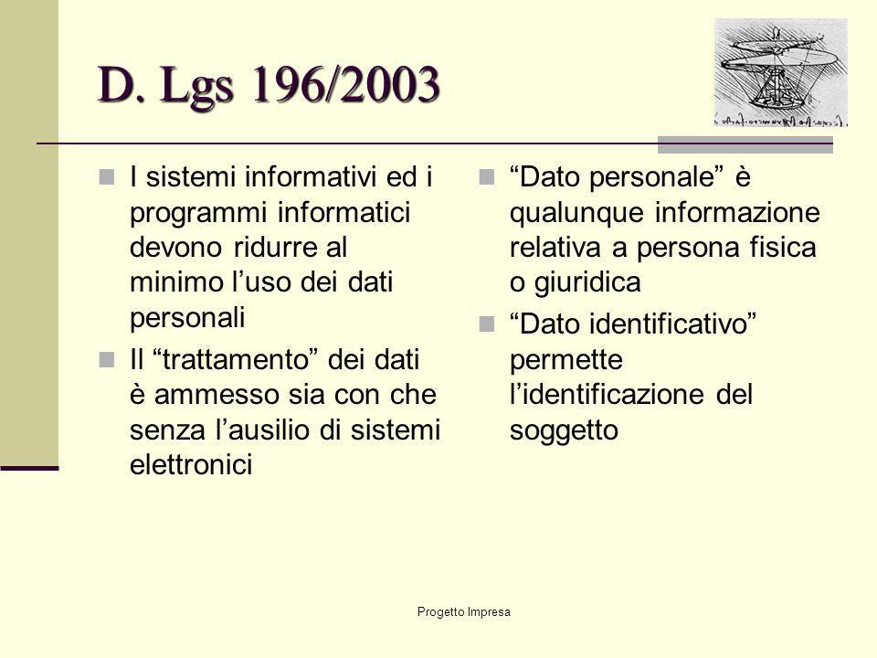 D. Lgs 196/2003 I sistemi informativi ed i programmi informatici devono ridurre al minimo l'uso dei dati personali.