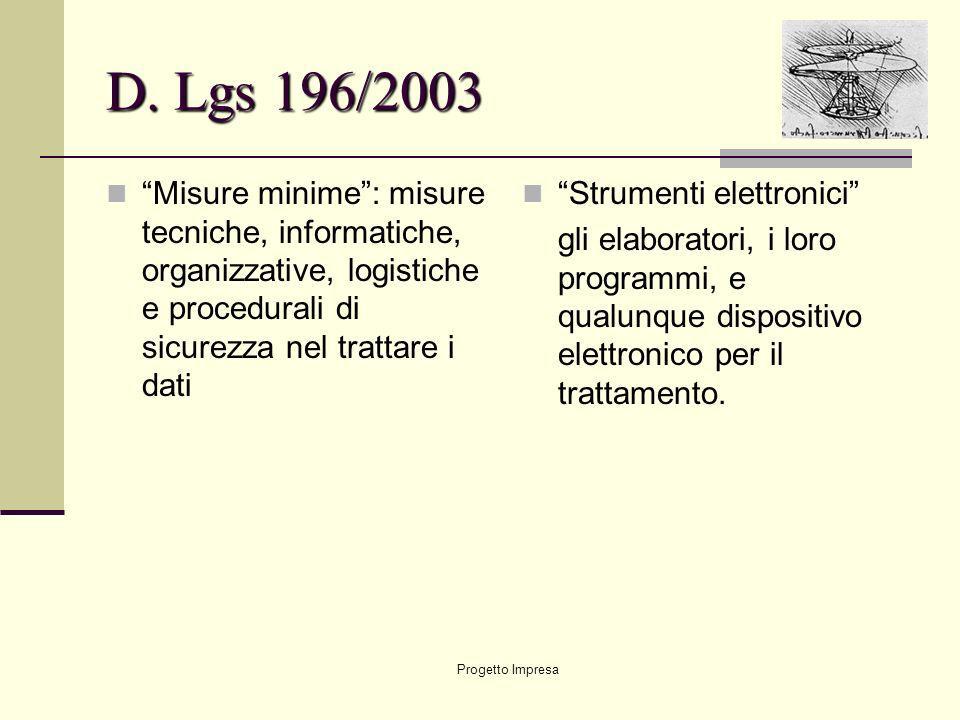 D. Lgs 196/2003 Misure minime : misure tecniche, informatiche, organizzative, logistiche e procedurali di sicurezza nel trattare i dati.
