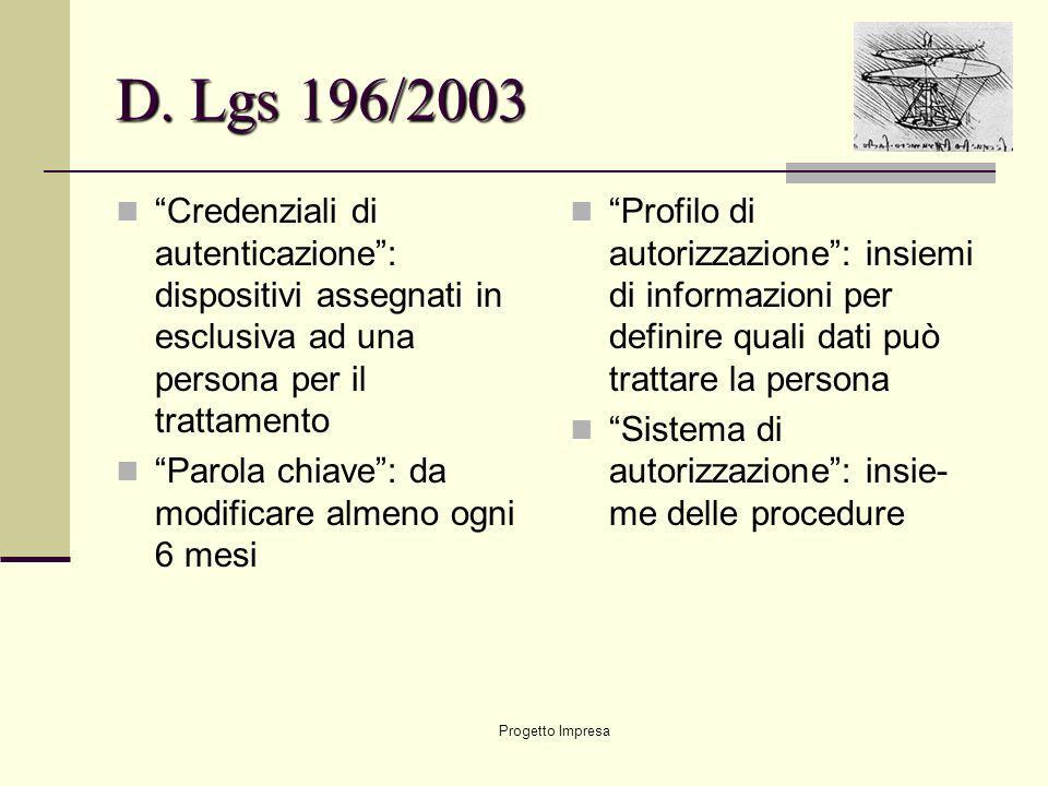 D. Lgs 196/2003 Credenziali di autenticazione : dispositivi assegnati in esclusiva ad una persona per il trattamento.