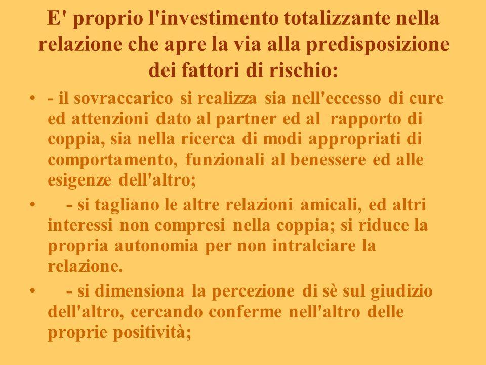 E proprio l investimento totalizzante nella relazione che apre la via alla predisposizione dei fattori di rischio: