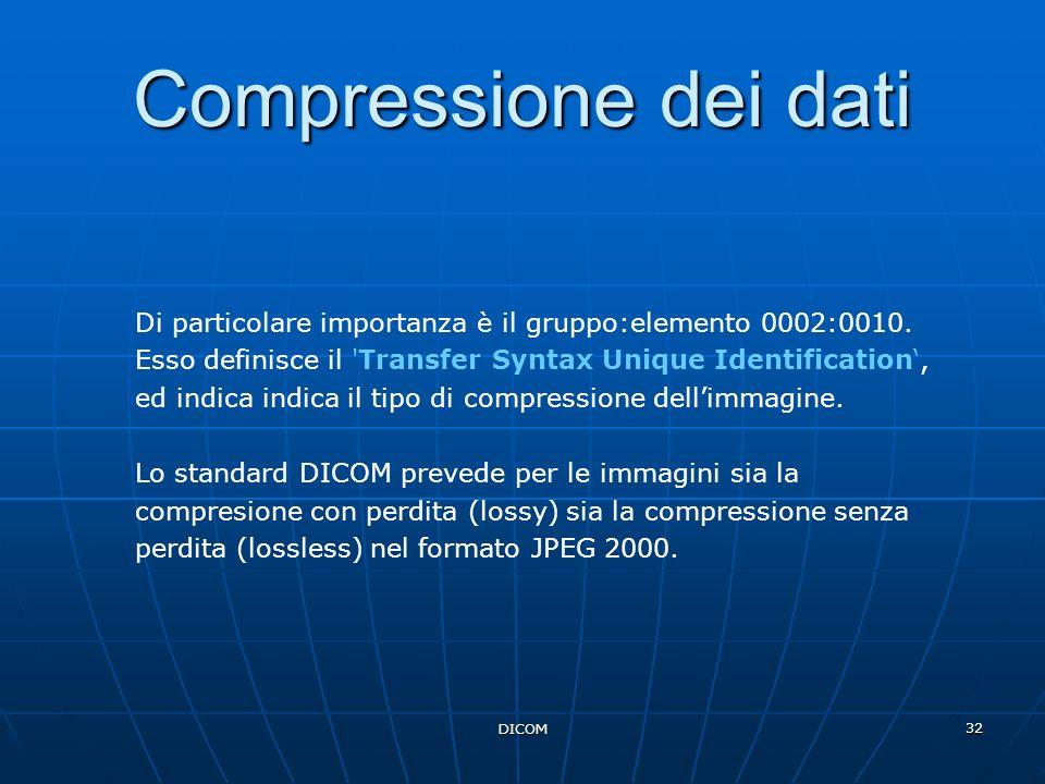 Compressione dei dati Di particolare importanza è il gruppo:elemento 0002:0010. Esso definisce il Transfer Syntax Unique Identification',