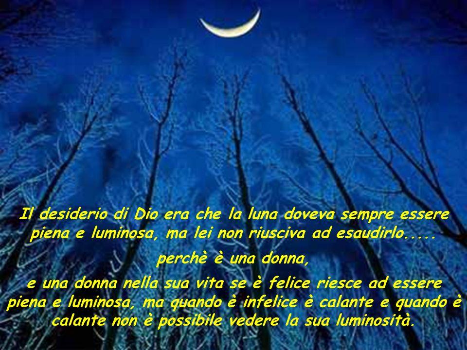 Il desiderio di Dio era che la luna doveva sempre essere piena e luminosa, ma lei non riusciva ad esaudirlo.....