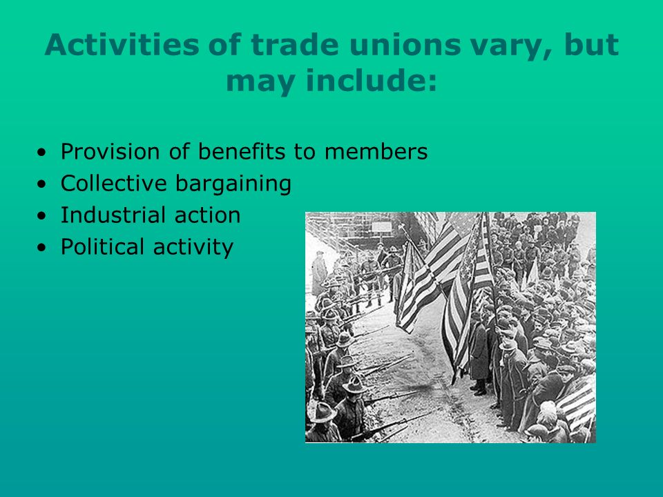 Activities of trade unions vary, but may include: