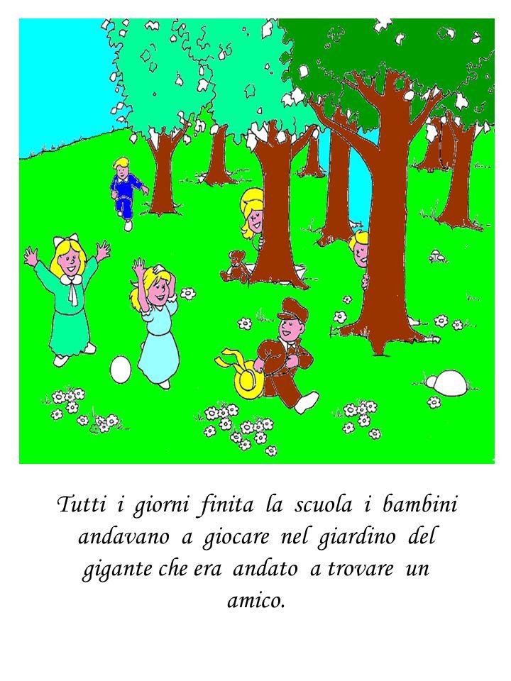 Tutti i giorni finita la scuola i bambini andavano a giocare nel giardino del gigante che era andato a trovare un amico.