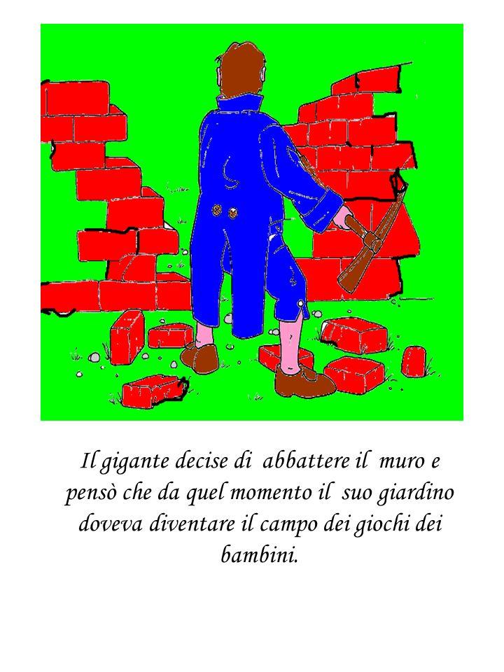 Il gigante decise di abbattere il muro e pensò che da quel momento il suo giardino doveva diventare il campo dei giochi dei bambini.