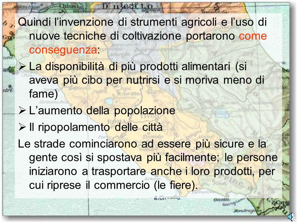 Quindi l'invenzione di strumenti agricoli e l'uso di nuove tecniche di coltivazione portarono come conseguenza: